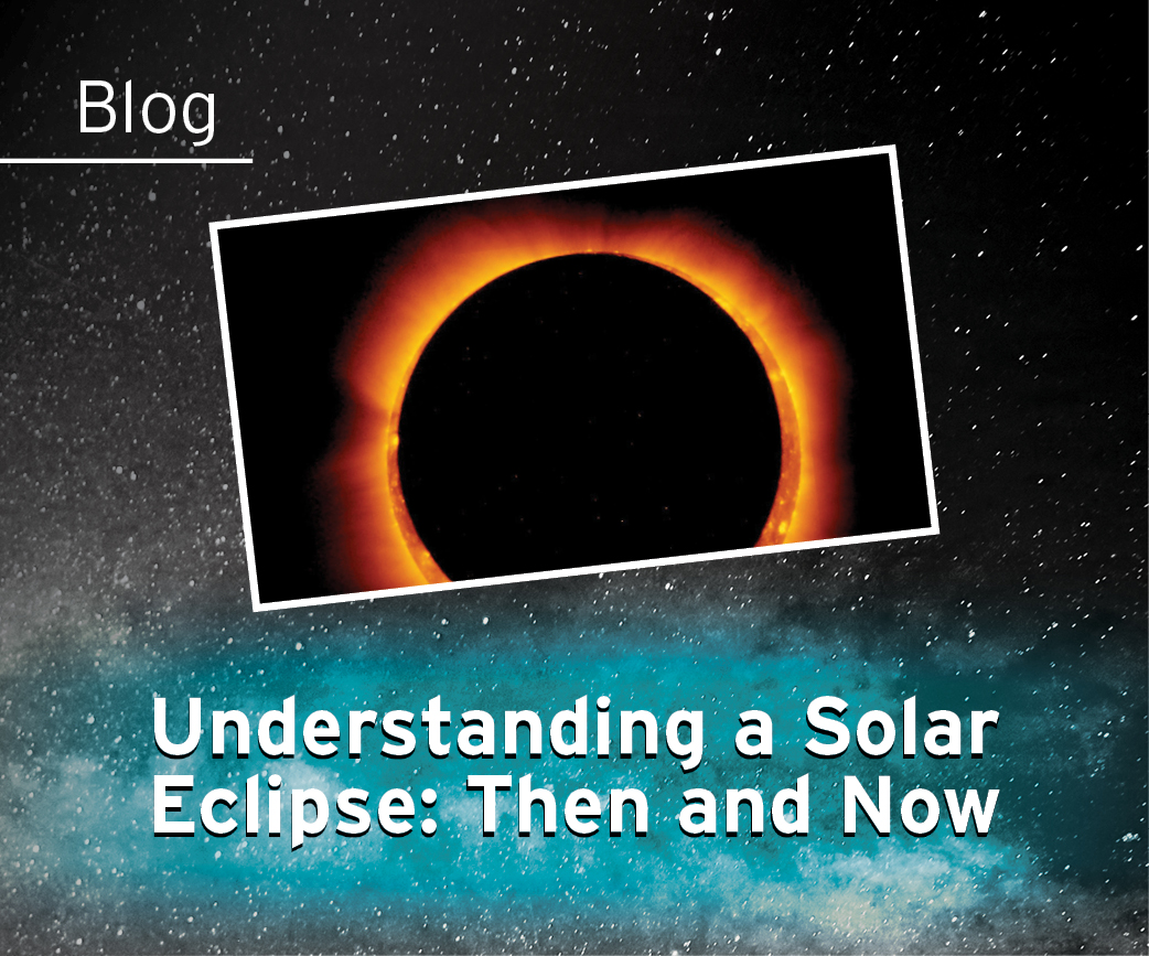 Understanding a Solar Eclipse: Then and Now