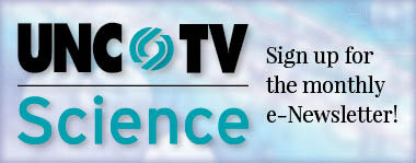 Sign up for the monthly UNC-TV Science eNewsletter!